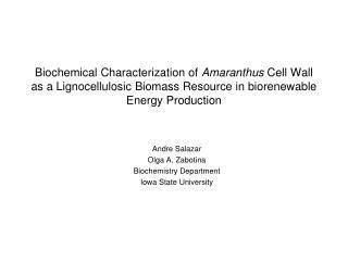 Andre Salazar  Olga A. Zabotina  Biochemistry Department Iowa State University