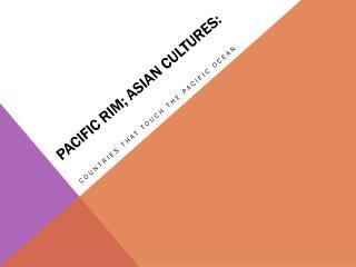 Pacific  Rim; Asian  Cultures: