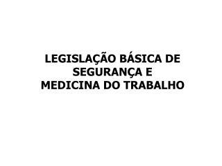 LEGISLA  O B SICA DE SEGURAN A E  MEDICINA DO TRABALHO
