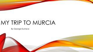 My trip to Murcia