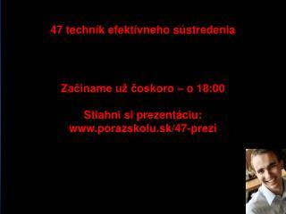 Začíname už čoskoro – o 18:00 Stiahni si prezentáciu: www.porazskolu.sk/47-prezi