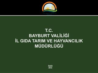 T.C. BAYBURT VALİLİĞİ İL GIDA TARIM VE HAYVANCILIK MÜDÜRLÜĞÜ