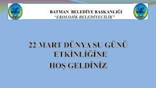 """BATMAN  BELEDİYE BAŞKANLIĞI              """" EKOLOJİK BELEDİYECİLİK"""""""