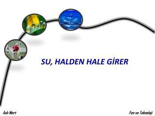 SU, HALDEN HALE GİRER