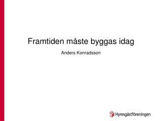 Framtiden måste byggas idag Anders Konradsson