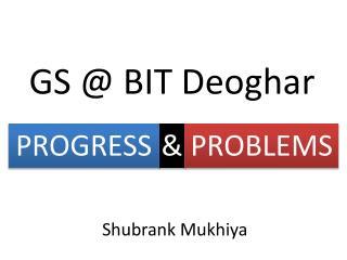 GS @ BIT Deoghar