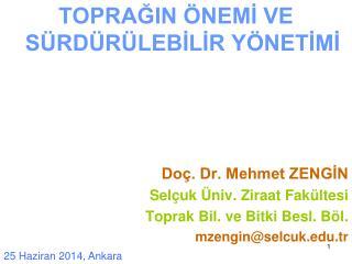 TOPRAĞIN ÖNEMİ VE SÜRDÜRÜLEBİLİR YÖNETİMİ Doç. Dr. Mehmet ZENGİN Selçuk Üniv. Ziraat Fakültesi