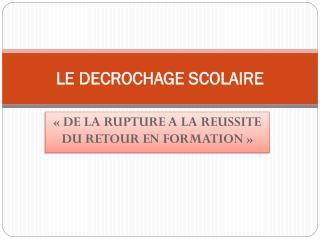 LE DECROCHAGE SCOLAIRE