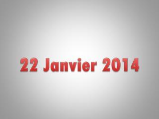 22 Janvier 2014
