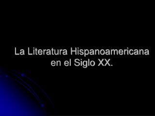 La Literatura Hispanoamericana en el Siglo XX.