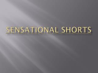 SENSATIONAL SHORTS