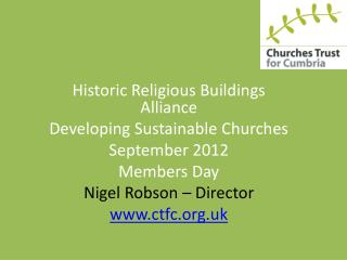Historic Religious Buildings Alliance Developing Sustainable Churches September 2012 Members Day