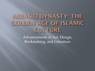 Abbasid dynasty: The Golden age of Islamic culture