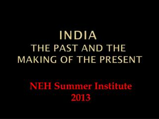 INDIA The Past and the  Making of the Present