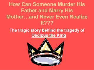 How Can Someone Murder His Father and Marry His Mother…and Never Even Realize It???