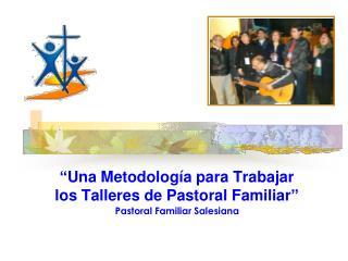 """"""" Una Metodología para Trabajar  los Talleres de Pastoral Familiar """""""