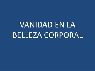 VANIDAD EN LA BELLEZA CORPORAL