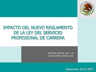 IMPACTO DEL NUEVO REGLAMENTO DE LA LEY DEL SERVICIO PROFESIONAL DE CARRERA