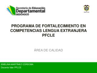 PROGRAMA DE FORTALECIMIENTO EN COMPETENCIAS LENGUA EXTRANJERA PFCLE