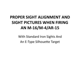 PROPER SIGHT ALIGNMENT AND SIGHT  PICTURES WHEN  FIRING AN  M-16/M-4/AR-15