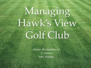 Managing Hawk's View Golf Club