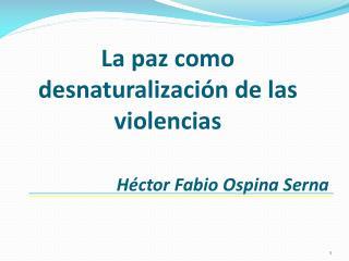 La paz como desnaturalización de las violencias