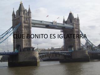QUE BONITO ES IGLATERRA