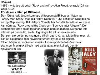 "50-talet 1955 myntades uttrycket ""Rock and roll"" av Alan  Freed , en radio-DJ från Ohio,  USA"