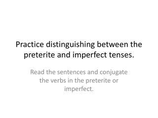 Practice distinguishing between the  preterite  and imperfect tenses.
