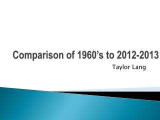 Comparison of 1960�s to 2012-2013