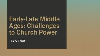 Early-Late Middle Ages:  Challenges to Church Power