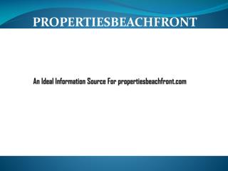 An Ideal Information Source For propertiesbeachfront.com
