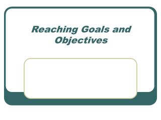 Reaching Goals and Objectives