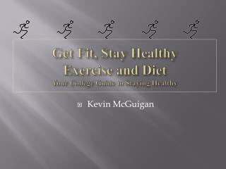 Get Fit, Stay Healthy  Exercise and Diet Your College Guide to Staying Healthy