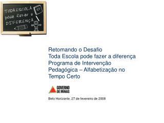 Retomando o Desafio Toda Escola pode fazer a diferen a Programa de Interven  o Pedag gica   Alfabetiza  o no Tempo Certo