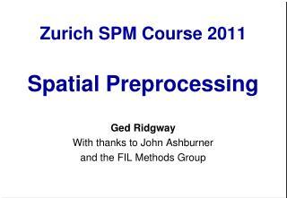 Zurich SPM Course 2011 Spatial  Preprocessing