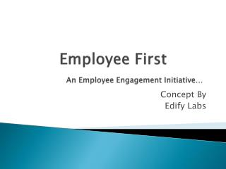 Employee First An Employee Engagement Initiative…