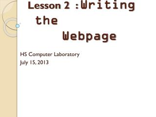 Lesson 2  :  Writing the     			Webpage