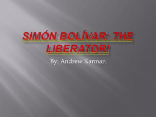 Simón Bolívar: The Liberator!
