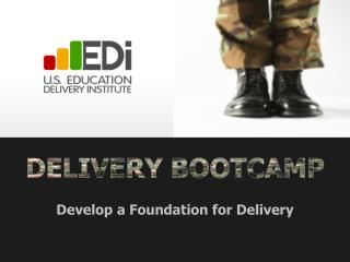 DELIVERY BOOTCAMP Develop a Foundation for Delivery