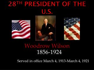 28 th  President of the U.S.