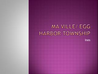Ma Ville/ Egg Harbor Township