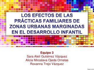 LOS EFECTOS DE LAS PRÁCTICAS FAMILIARES DE ZONAS URBANAS MARGINADAS EN EL DESARROLLO INFANTIL