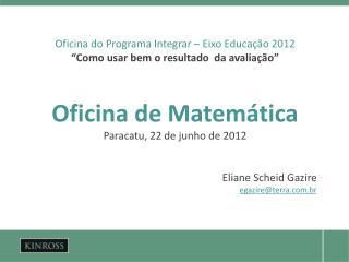 """Oficina do Programa Integrar – Eixo Educação 2012 """"Como usar bem o resultado  da avaliação """""""