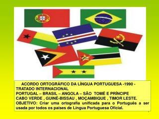 ACORDO ORTOGRÁFICO DA LÍNGUA PORTUGUESA -1990 - TRATADO INTERNACIONAL