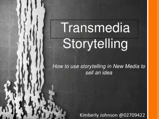 How to use storytelling  in New Media to  sell an  idea