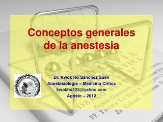 Dr.  Kwok  Ho Sánchez  Suen Anestesiología – Medicina Crítica kwokho123@yahoo Agosto –  2012