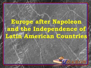 Europe after Napoleon and the Independence of Latin American Countries