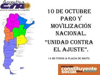 10 DE OCTUBRE PARO Y MOVILIZACI�N NACIONAL. �UNIDAD CONTRA EL AJUSTE�.