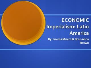 ECONOMIC Imperialism: Latin America
